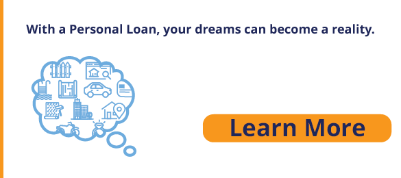 With a Personal Loan, your dreams can become a reality. Learn More