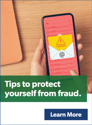 Tips to protect yourself from fraud. Learn More
