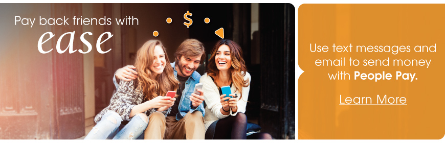 Use text messages and email to send money with People Pay.  Learn More.
