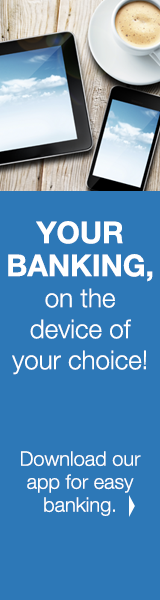 Your Banking on the device of your choice! Download our app for easy banking