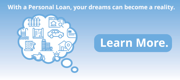 With a Personal Loan, your dreams can become a reality.