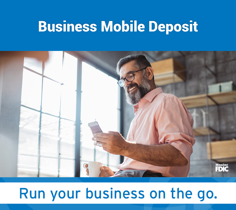 Business Mobile Deposit Run your business on the go. Member FDIC