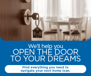 We'll help you open the door to your dreams. Find everything you need to navigate your next home loan.