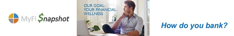 MyFI Snapshot Our Goal: Your Financial Wellness How do you bank?