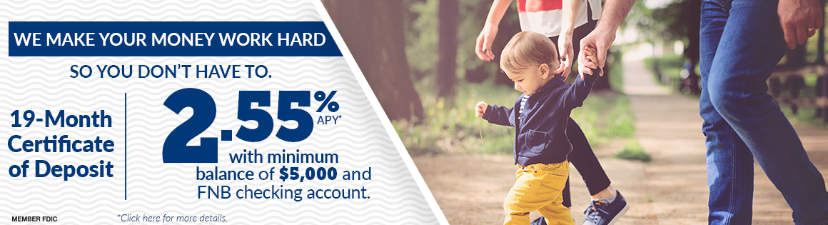 19 Month Certificate of Deposit at 2.55% APY with minimum balance of $5,000 and FNB checking account