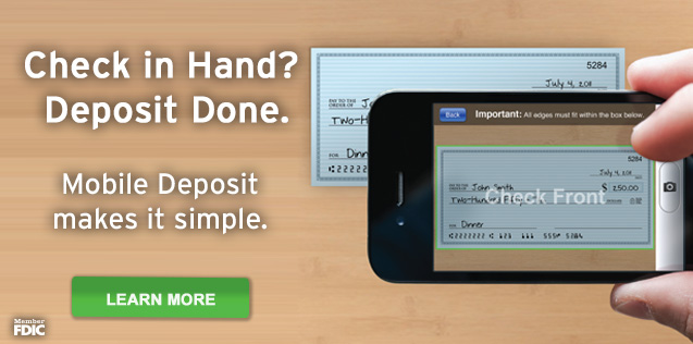 Check in Hand? Deposit Done.  Mobile Deposit makes it simple.  Learn More