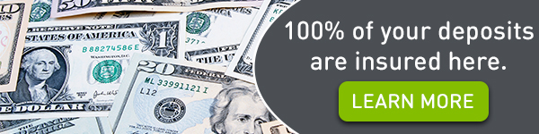 100% of your deposits are insured here. Learn more.