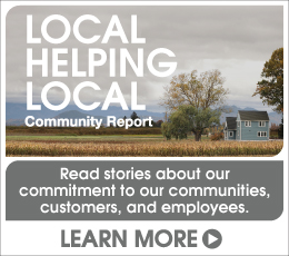 Local helping local. Community Report. Read stories about our commitment to our communities, customers, and employees. Learn more.