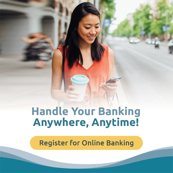 Handle Your Banking Anywhere, Anytime!  Register for Online Banking.