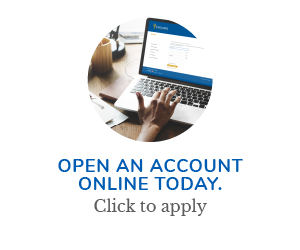 Open an account online today. Click to apply.