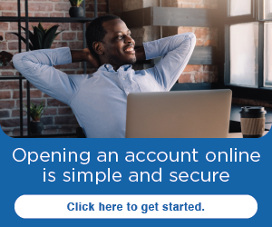 Opening an account online is simple and secure. Click here to get started.