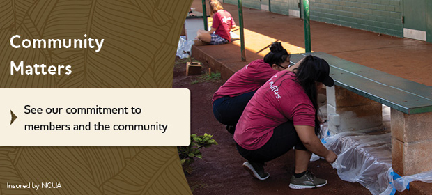 Community Matters.  See our commitment to members and the community.  Insured by NCUA