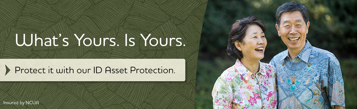 What's Yours. Is Yours.  Protect it with our ID Asset Protection.   Insured by NCUA