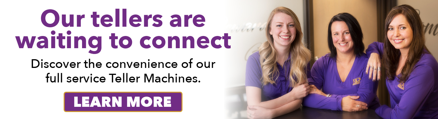 Our tellers are waiting to connect. Discover the convenience of our full service Teller Machines!