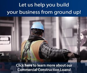 Let us help you build your business from the ground up!  Click here to learn more about our Commercial Construction Loans!