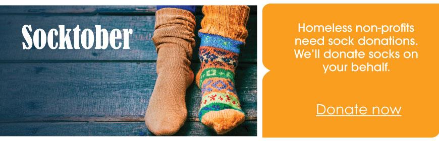 Socktober: Homeless non-profits need sock donations. We'll donate socks on your behalf. Donate now.