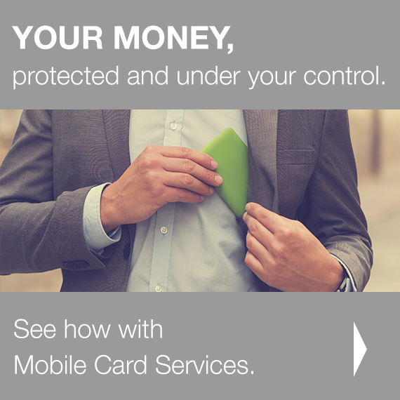 YOUR MONEY, protected and under your control. See how with Mobile Card Services!