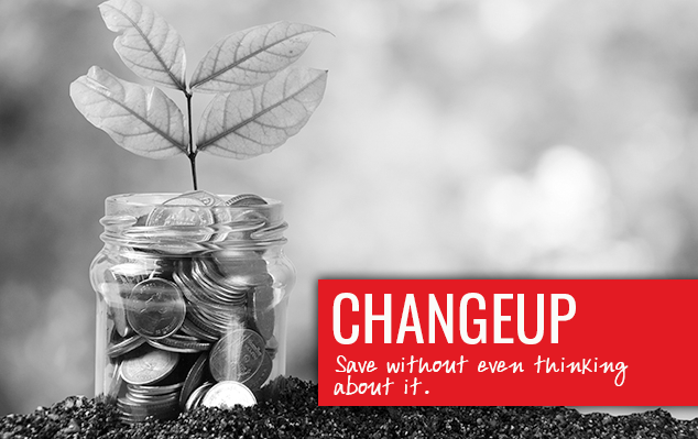 Change Up Save without even thinking about it.