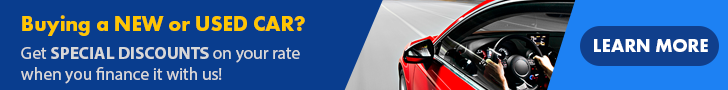 Buying a new or used car? Get special discounts on your rate when you finance it with us! Learn more.