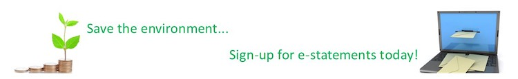 Save the environment... Sign-up for e-statements today!