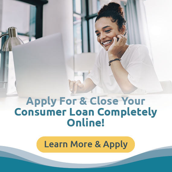 Apply for and close your consumer loan completely online!  Learn more and apply