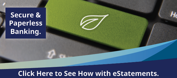 Secure & Paperless Banking. Click here to see how with eStatements.