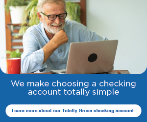 We make choosing a checking account totally simple. Learn more about our Totally Green checking account.
