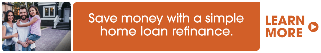 Save money with a simple home loan refinance. Learn more.