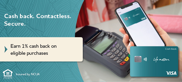 Cash back. Contactless. Secure  Earn 1% cash back on eligible purchases