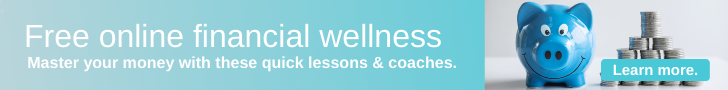 Free online financial wellness. Master your money with these quick lessons and coaches. Learn more.