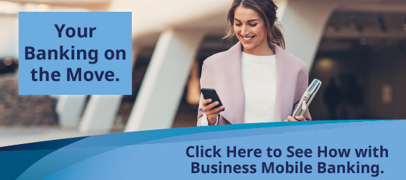Your banking on the move.  Click here to see how with business mobile banking.