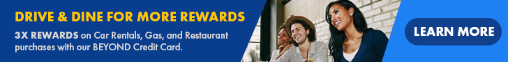 Drive and Dine for more rewards. Three times the rewards on car rentals, gas, and restaurant purchases with our beyond credit card.