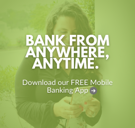 Bank from anywhere, anytime. Download our FREE Mobile Banking app