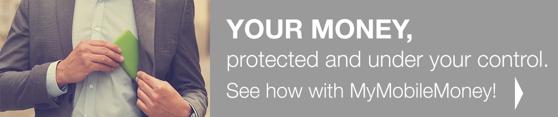 YOUR MONEY, protected and under your control. See how with MyMobileMoney!