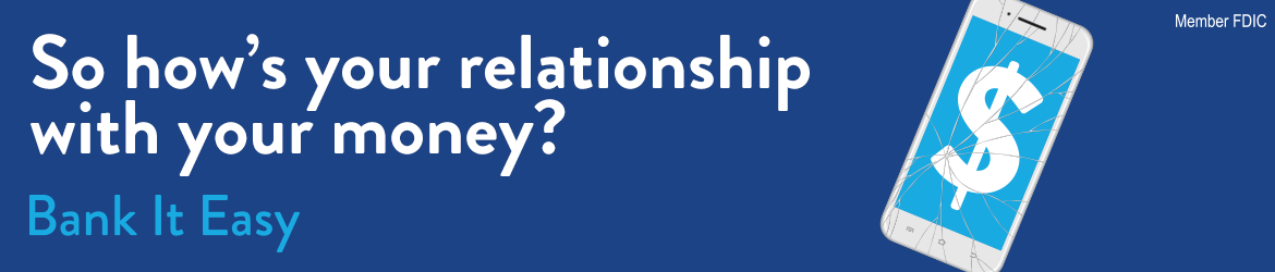 Ad: So how's your relationship with your money? Bank it Easy. Member FDIC.