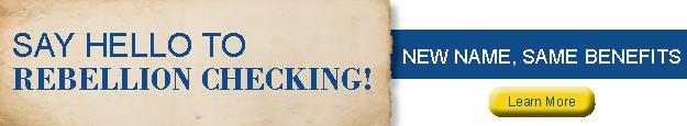 Say Hello To Rebellion Checking!  New Name. Same Benefits.  Learn More!