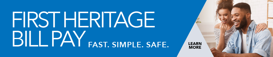 First Heritage Bill Pay. Fast. Simple. Safe. Learn More