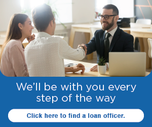 We'll be with you every step of the way. Click here to find a loan officer.