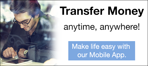 Transfer Money anytime, anywhere!  Make like easy with our Mobile App.