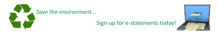 Save the environment.... Sign up for e-statements today!