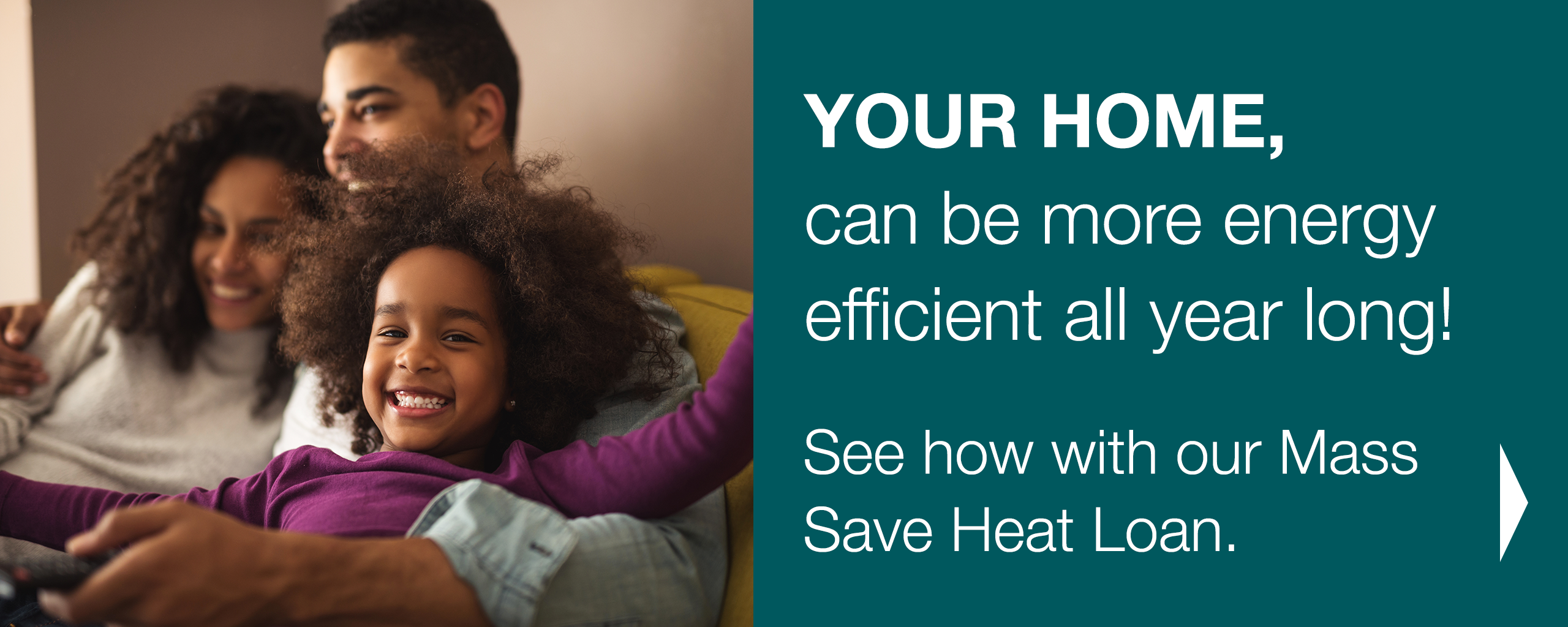 YOUR HOME,  can be more energy efficient all year long!  See how with our Mass Save Heat Loan.