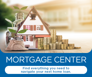 Mortgage Center Find everything you need to navigate your next home loan.