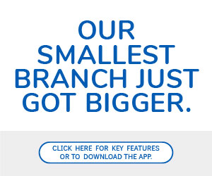 Our Smallest Branch Just Got Bigger. Click here for key features or to download the app.