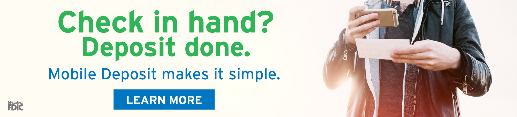 Check in hand? Deposit done. Mobile deposit makes it simple. Learn more Member FDIC