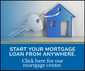 Start Your Mortgage  Loan From Anywhere. Click here for our  mortgage center.